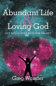 Abundant Life and Loving God by Greg Wander