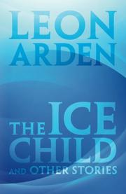 The Ice Child and other stories by Leon Arden