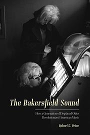 The Bakersfield Sound by Robert E. Price