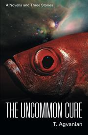 The Uncommon Cure by T.  Agvanian