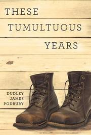 These Tumultuous Years by Dudley James Podbury