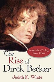The Rise of Dirck Becker by Judith K. White