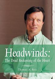 Headwinds: The Dead Reckoning of the Heart by Thomas A. Reis