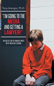 """I'M GOING TO THE MEDIA AND GETTING A LAWYER!"" by Tony Arangio"