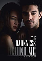 THE DARKNESS BEHIND ME by T. J. Shannon