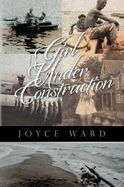 GIRL UNDER CONSTRUCTION by Joyce Ward