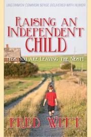 Raising an Independent Child (Yes, You are Leaving the Nest!) by Fred Witt