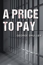 A PRICE TO PAY by George Smullen