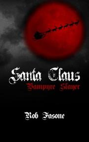 Santa Claus Vampyre Slayer by Rob Fasone