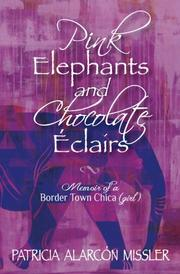 Pink Elephants and Chocolate Eclairs by Patricia Alarcon Missler