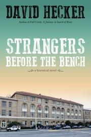 STRANGERS BEFORE THE BENCH by David Hecker