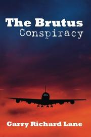 THE BRUTUS CONSPIRACY by Garry Richard Lane