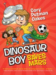 DINOSAUR BOY SAVES MARS by Cory Putman Oakes