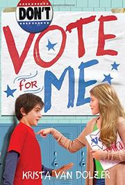 DON'T VOTE FOR ME by Krista Van Dolzer