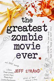 THE GREATEST ZOMBIE MOVIE EVER by Jeff Strand