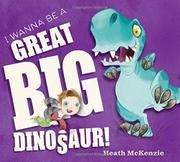 I WANNA BE A GREAT BIG DINOSAUR by Heath McKenzie