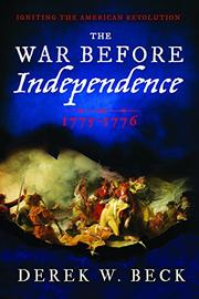 THE WAR BEFORE INDEPENDENCE by Derek W. Beck