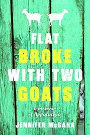 FLAT BROKE WITH TWO GOATS by Jennifer  McGaha