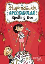THE STUPENDOUSLY SPECTACULAR SPELLING BEE by Deborah Abela