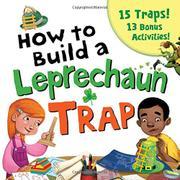 HOW TO BUILD A LEPRECHAUN TRAP by Larissa Juliano