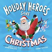 THE HOLIDAY HEROES SAVE CHRISTMAS by Adam Wallace