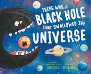 THERE WAS A BLACK HOLE THAT SWALLOWED THE UNIVERSE by Chris Ferrie