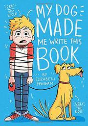 MY DOG MADE ME WRITE THIS BOOK by Elizabeth Fensham