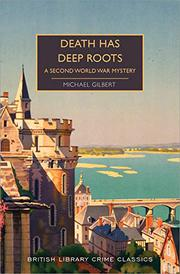 DEATH HAS DEEP ROOTS by Michael Gilbert