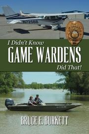 I Didn't Know Game Wardens Did That! by Bruce E Burkett