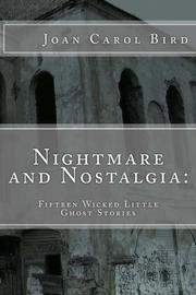 Nightmare and Nostalgia: Fifteen Wicked Little Ghost Stories by Joan Carol Bird