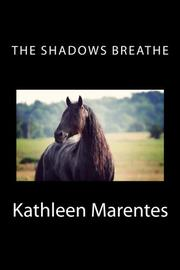 THE SHADOWS BREATHE by Kathleen Marentes