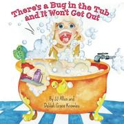 There's a Bug in the Tub and It Won't Get Out by JJ Allen