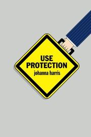 USE PROTECTION by Johanna Harris