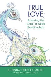 True Love; Breaking the Cycle of Failed Relationships by Rhonda Fried