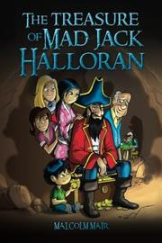 The Treasure of Mad Jack Halloran by Malcolm Mair