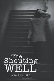THE SHOUTING WELL by Asa Phillips