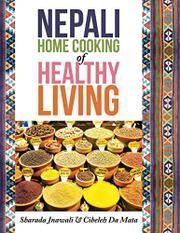 Nepali Home Cooking for Healthy Living by Sharada Jnawali