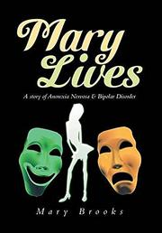 Mary Lives - A Story of Anorexia Nervosa and Bipolar Disorder. by Mary Brooks