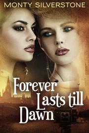 FOREVER LASTS TILL DAWN by Monty Silverstone