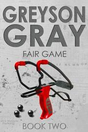 GREYSON GRAY: FAIR GAME by B.C. Tweedt