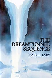 THE DREAMTUNNEL SEQUENCE by Mark E. Lacy