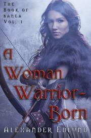 A Woman Warrior Born by Alexander Edlund