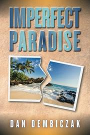 Imperfect Paradise by Dan Dembiczak