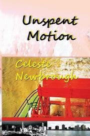 UNSPENT MOTION by Celeste Newbrough