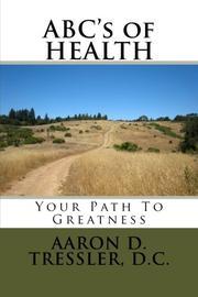 ABC's of HEALTH by Aaron D. Tressler