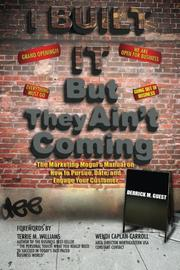 I Built It But They Ain't Coming by Derrick M. Guest