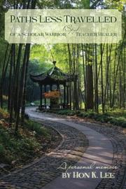 Paths Less Travelled of a Scholar Warrior (Spy) Teacher Healer by Hon K. Lee