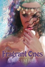 The Fragrant Ones by A. R. Kimber