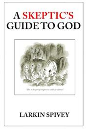 A SKEPTIC'S GUIDE TO GOD by Larkin Spivey