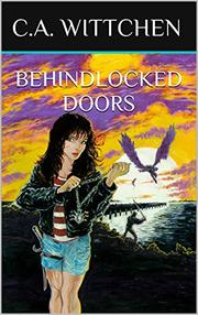 Behind Locked Doors by C. A. Wittchen